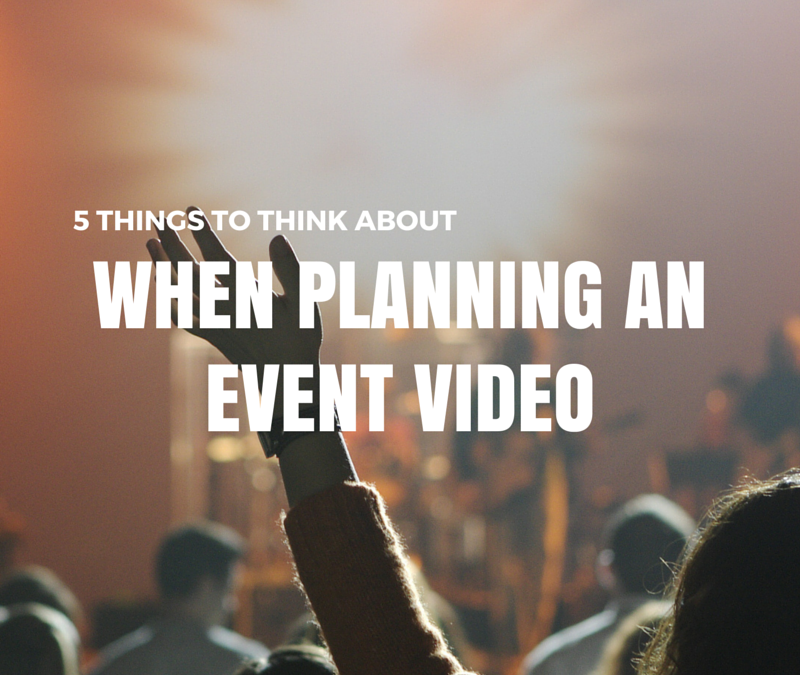 5 Things to Think About When Planning Event Videos