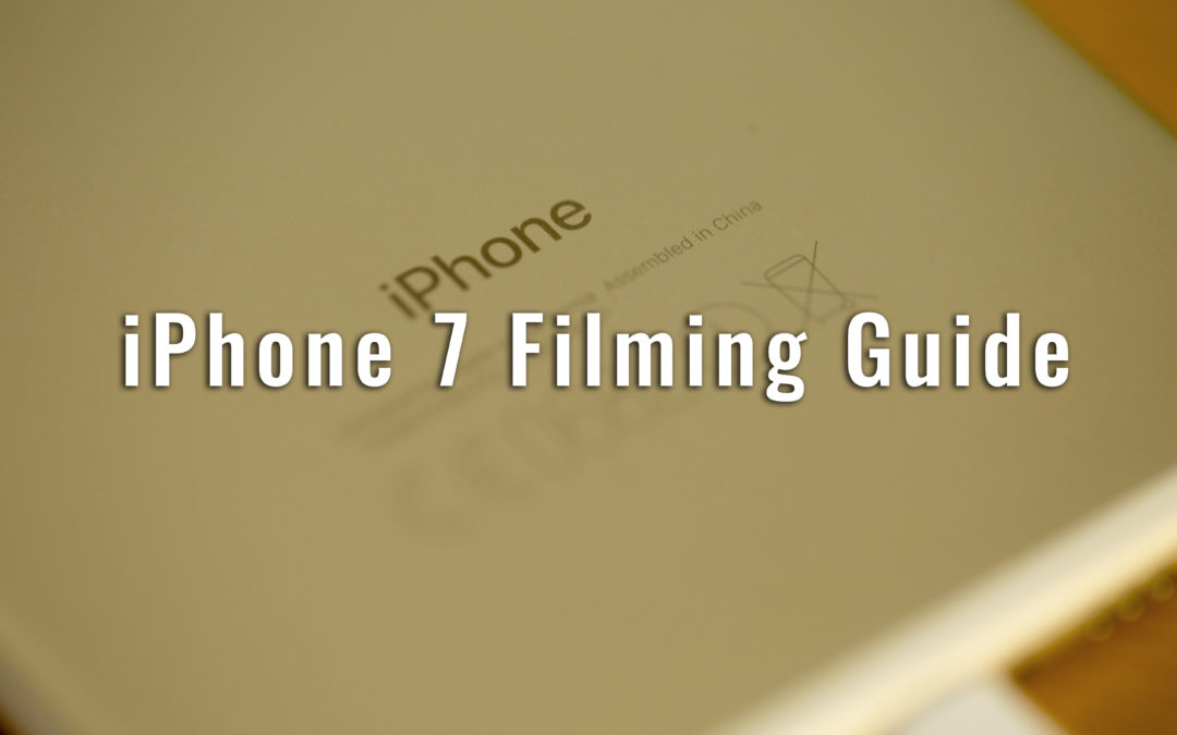 iPhone 7 Filming Guide