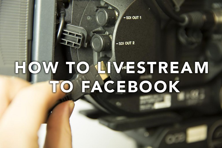 How to Livestream to Facebook from the SONY FS7